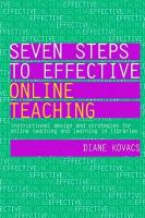 Seven Steps to Effective Online Teaching: Instructional Design and Strategies for Online Teaching and Learning