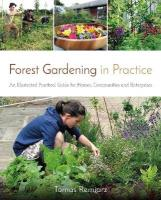 Forest Gardening in Practice: An Illustrated Practical Guide for Homes, Communities and Enterprises