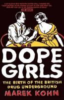 Dope Girls: Birth of the British Drug Underground: The Birth of the British Drug Underground New edition