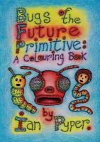 Bugs of the Future Primitive: A Colouring Book: A Colouring Book