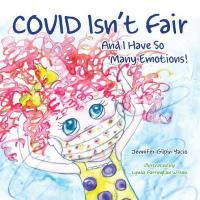 Covid Isn't Fair: And I Have So Many Emotions!