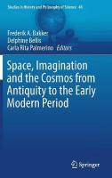 Space, Imagination and the Cosmos from Antiquity to the Early Modern Period 1st ed. 2018