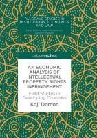 Economic Analysis of Intellectual Property Rights Infringement: Field Studies in Developing Countries Softcover reprint of the original 1st ed. 2018
