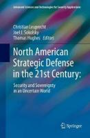 North American Strategic Defense in the 21st Century:: Security and Sovereignty in an Uncertain World Softcover reprint of the original 1st ed. 2018