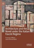 Architecture and the Novel under the Italian Fascist Regime 1st ed. 2019