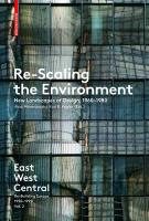 Re-Scaling the Environment: New Landscapes of Design, 1960-1980