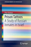 Prison Tattoos: A Study of Russian Inmates in Israel 2015 ed.
