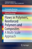 Flows in Polymers, Reinforced Polymers and Composites: A Multi-Scale Approach 2015 ed.