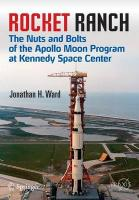 Rocket Ranch: The Nuts and Bolts of the Apollo Moon Program at Kennedy Space Center 2015 ed.