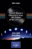 Patrick Moore's Observer's Year: 366 Nights of the Universe: 2015 - 2020 2015 3rd Revised edition