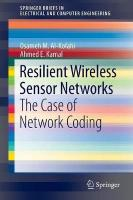 Resilient Wireless Sensor Networks: The Case of Network Coding 2015 2015 ed.