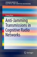 Anti-Jamming Transmissions in Cognitive Radio Networks 2015 2015 ed.