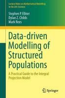 Data-driven Modelling of Structured Populations: A Practical Guide to the Integral Projection Model 2016 1st ed. 2016