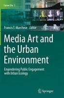 Media Art and the Urban Environment: Engendering Public Engagement with Urban Ecology Softcover reprint of the original 1st ed. 2015