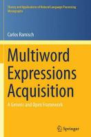 Multiword Expressions Acquisition: A Generic and Open Framework Softcover reprint of the original 1st ed. 2015