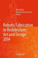 Robotic Fabrication in Architecture, Art and Design 2014 Softcover reprint of the original 1st ed. 2014