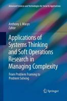 Applications of Systems Thinking and Soft Operations Research in Managing   Complexity: From Problem Framing to Problem Solving Softcover reprint of the original 1st ed. 2015