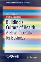 Building a Culture of Health: A New Imperative for Business 1st ed. 2016