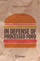 In Defense of Processed Food: It's Not Nearly as Bad as You Think 1st ed. 2017