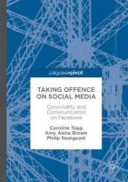 Taking Offence on Social Media: Conviviality and Communication on Facebook 2017 1st ed. 2017