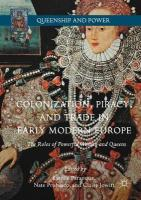 Colonization, Piracy, and Trade in Early Modern Europe: The Roles of Powerful Women and Queens 1st ed. 2017