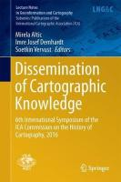 Dissemination of Cartographic Knowledge: 6th International Symposium of the ICA Commission on the History of   Cartography, 2016 2018 1st ed. 2018