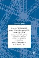 Family Business and Technological Innovation: Empirical Insights from the Italian Pharmaceutical Industry 2018 1st ed. 2017