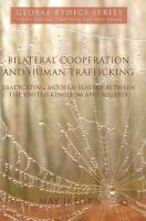 Bilateral Cooperation and Human Trafficking: Eradicating Modern Slavery between the United Kingdom and Nigeria 2018 1st ed. 2018