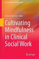 Cultivating Mindfulness in Clinical Social Work: Narratives from Practice 1st ed. 2017