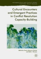 Cultural Encounters and Emergent Practices in Conflict Resolution   Capacity-Building 1st ed. 2018