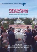 Pope Francis as a Global Actor: Where Politics and Theology Meet 1st ed. 2018