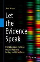 Let the Evidence Speak: Using Bayesian Thinking in Law, Medicine, Ecology and Other Areas 1st ed. 2018