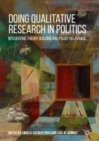 Doing Qualitative Research in Politics: Integrating Theory Building and Policy Relevance 1st ed. 2018