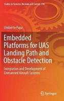 Embedded Platforms for UAS Landing Path and Obstacle Detection: Integration and Development of Unmanned Aircraft Systems 1st ed. 2018