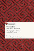 China's Belt and Road Initiative: Changing the Rules of Globalization 1st ed. 2018