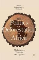 Politics of Deforestation in Africa: Madagascar, Tanzania, and Uganda 1st ed. 2018