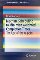 Machine Scheduling to Minimize Weighted Completion Times: The Use of the  -point 1st ed. 2018