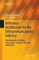 Reference Architecture for the Telecommunications Industry: Transformation of Strategy, Organization, Processes, Data, and Applications Softcover reprint of the original 1st ed. 2017