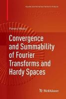 Convergence and Summability of Fourier Transforms and Hardy Spaces Softcover reprint of the original 1st ed. 2017