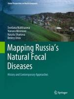 Mapping Russia's Natural Focal Diseases: History and Contemporary Approaches 1st ed. 2019