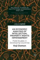 Economic Analysis of Intellectual Property Rights Infringement: Field Studies in Developing Countries 1st ed. 2018