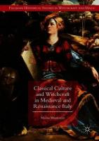 Classical Culture and Witchcraft in Medieval and Renaissance Italy 1st ed. 2018