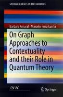 On Graph Approaches to Contextuality and their Role in Quantum Theory 1st ed. 2018