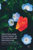 Selection and Recruitment in the Healthcare Professions: Research, Theory and Practice 1st ed. 2018