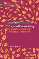 Corporeal Peacebuilding: Mundane Bodies and Temporal Transitions 1st ed. 2019
