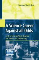 Science Career Against all Odds: A Life of Survival, Study, Teaching and Travel in the 20th Century 2010 ed.