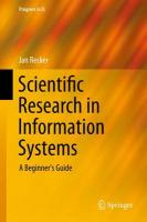 Scientific Research in Information Systems: A Beginner's Guide 2013 ed.