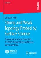 Strong and Weak Topology Probed by Surface Science: Topological Insulator Properties of Phase Change Alloys and Heavy Metal   Graphene 2015 1st ed. 2015