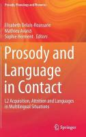 Prosody and Language in Contact: L2 Acquisition, Attrition and Languages in Multilingual Situations 2015 ed.