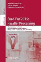 Euro-Par 2015: Parallel Processing: 21st International Conference on Parallel and Distributed Computing, Vienna,   Austria, August 24-28, 2015, Proceedings 2015 1st ed. 2015